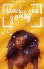 Black Girl Goals by jesusislife