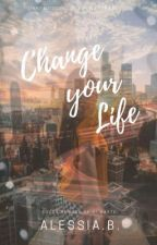 Change Your Life   by AlessiaBonomo0