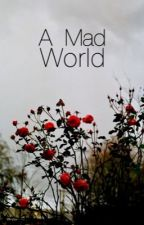 A Mad World | DISCONTINUED by omfqkaylaa