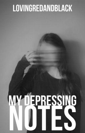 My Depressing Notes by lovingredandblack