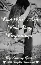 Bad Girl And Bad Boy Beginnings by SammyGurl42