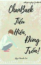 Biện Bạch Hiền, còn dám trốn sao! by Yu27116592