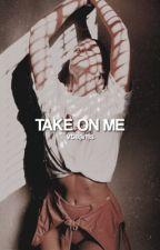 TAKE ON ME! STATUS. by vteams