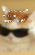 ♥Rakkun y tu♥ Eres mi mapachita♥£ by -Ashly-