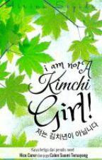 I am not a Kimchi Girl by seyiiiii