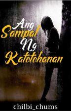 Ang Sampal ng Katotohanan  [COMPLETED] by chilbi_chums