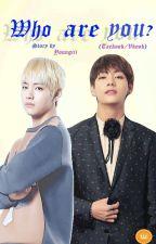 Who are you ? (Taekook/Vkook) by Youngiii