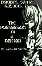 BsK Book II: The Possession of a Demon [COMPLETED] by HopelessLoverGirl