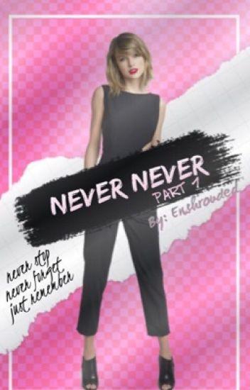 Never Never (Part 1)