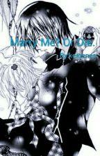Marry ME? Or Die. by keigenes