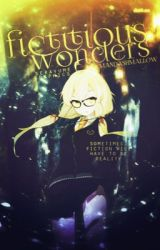 Fictitious Wonders {MAJOR EDITING} by Mandashmallow