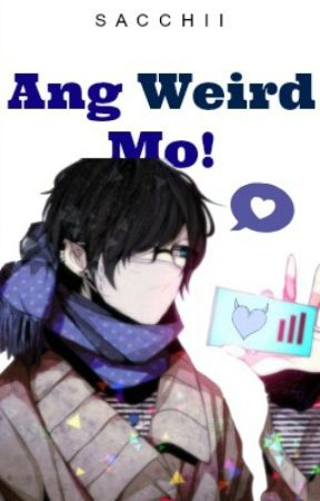 Ang Weird Mo! (One Shot) by Sacchii