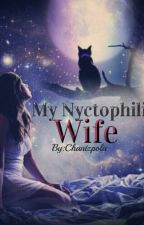 My Nyctophilic Wife by chantzpola