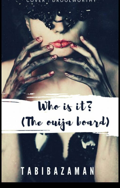 WHO IS IT ?  (the ouija board) by Tabibazaman