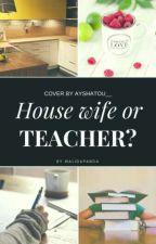 Housewife Or Teacher by walidarh
