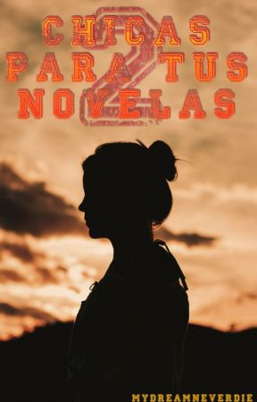 Chicas Para Novelas by MyDreamNeverDie