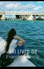 🎉Internato 🎉   Nossa Garota Problema Chegou  by Garotaproblemarica