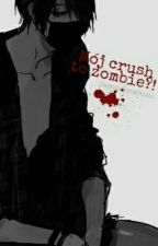 Mój crush to zombie?! *Yaoi* by ZwariowanaOtaku