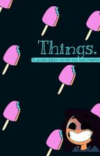 Things. by Baisyowl