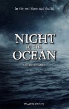 NIGHT OF THE OCEAN ⁺˚*☾- (MPHFPC Fanfic ) [EDITING] by Pastel-Candy