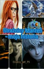 Strażnicy marzeń - Moja historia. by Crazzy_girl_77