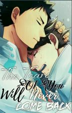 [Hoàn Thành] The Tears Of You Will Never Come Back - Haikyuu Fanfiction by nhatkiennguyet