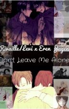Levi x Eren; Don't Leave Me Alone by YandereAllaine