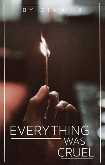 everything was cruel