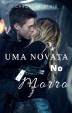 Uma Novata No Morro #Wattys2017  by ccristhieoficial