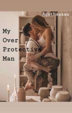 My Overprotective Man by _agathaaaaa_