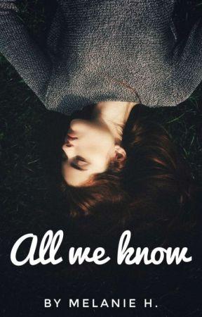 All we know (auf unbestimmte Zeit pausiert)  by Melli267