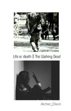 Life or Death || The Walking Dead by Archer_Dixon