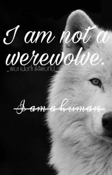 I am not a Werewolve, I am a human