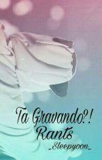 Ta Gravando?! {Rants} by _Sleepyoon_