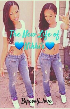 The New Life Of Nikki's by coolj_love
