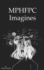 MPHFPC Imagines  by BrokenAngellll