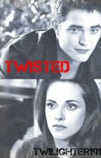 Twisted: Twilight Fan Fiction by Twilighter1918