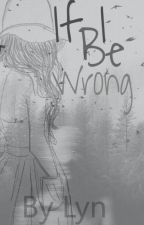 If I Be Wrong by Those_Writers70
