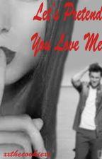 Let's Pretend You Love Me by xxthecookiexx