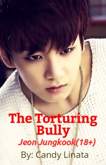The Torturing Bully -Jeon Jungkook(18+) (#wattys2017)