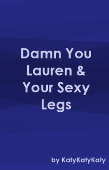 Damn You Lauren and Your Sexy Legs