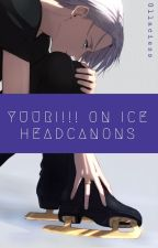 Yuri!!! on Ice • HEADCANONS by Gllaciess