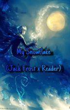 My Snowflake (Jack Frost X Reader) [DISCONTINUED] by KillerWriter09