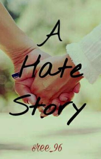 A Hate Story [ UNDER EDITING ]