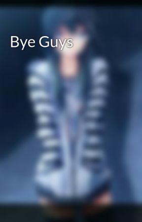 Bye Guys by X_AuthorUnknown_X