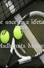 Once in a lifetime week by MadhumitaMenon