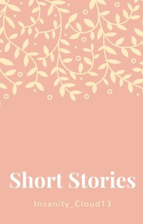 Short Stories: Vote if you want me to expand by Insanity_Cloud13