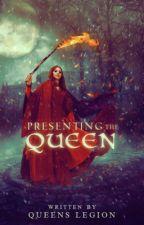 Presenting The Queen by QueensLegion