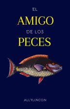 El Amigo de los Peces. by AllyLincon