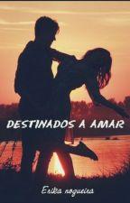 Destinados a Amar by erikanogueira2211
